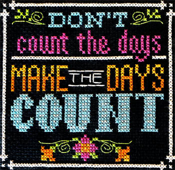 Tiny Modernist ~ Words To Live By ~ Part 12 of 13 Make the Days Count