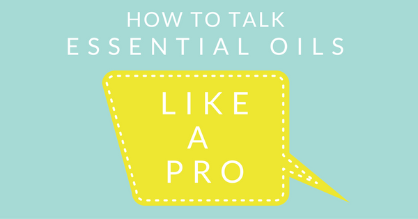 How to Sound Like an Essential Oil Pro
