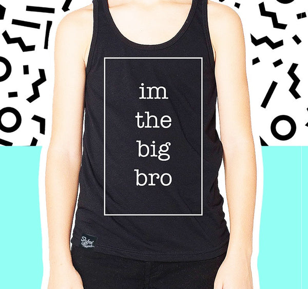 Im the Big Bro Black Tank - END OF SEASON