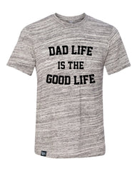 Dad Life is the Good Life Urban Tee - CLOSEOUT HURRY!
