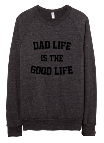 Dad Life is the Good Life Sweatshirt