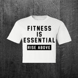 """FITNESS IS ESSENTIAL + RISE ABOVE"" Women's Custom Cut Crop Tee"