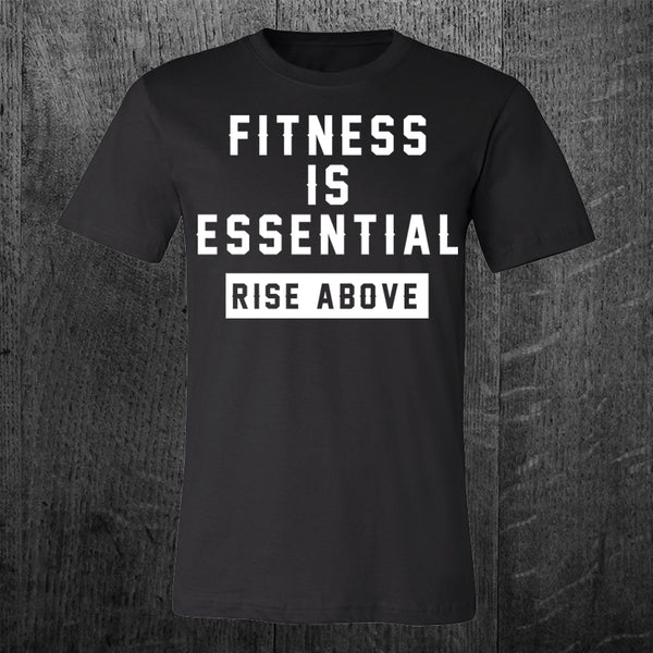 """FITNESS IS ESSENTIAL + RISE ABOVE"" Tee"