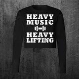 """HEAVY MUSIC HEAVY LIFTING"" Custom Cut Long Sleeve Crop"