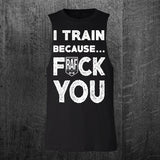 """I TRAIN BECAUSE"" Custom Cut Muscle Tee"