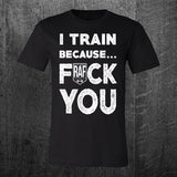 """I TRAIN BECAUSE"" Tee"