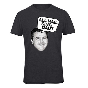 All Hail King DauT T-shirt - limited time offer