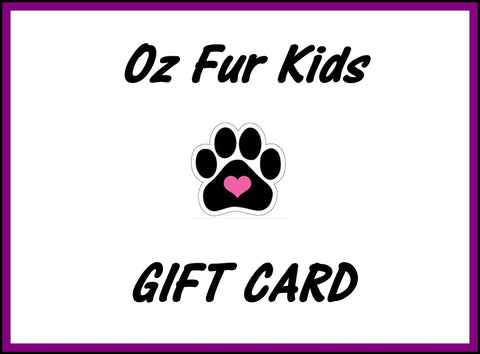 Gift Card - Oz Fur Kids Gift Cards from $10 to $200 - the Perfect Gift!