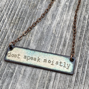 """Don't Speak Moistly"" Necklace in Copper"