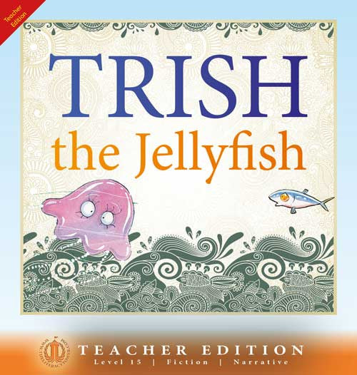 Trish the Jellyfish (Teacher Edition - Level 15)