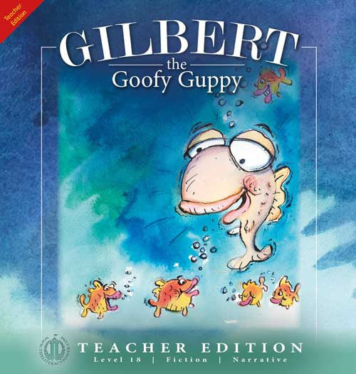 Gilbert the Goofy Guppy (Teacher Edition - Level 18)