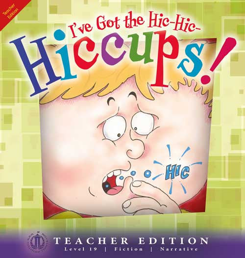 I've Got the Hiccups! (Teacher Edition - Level 19)