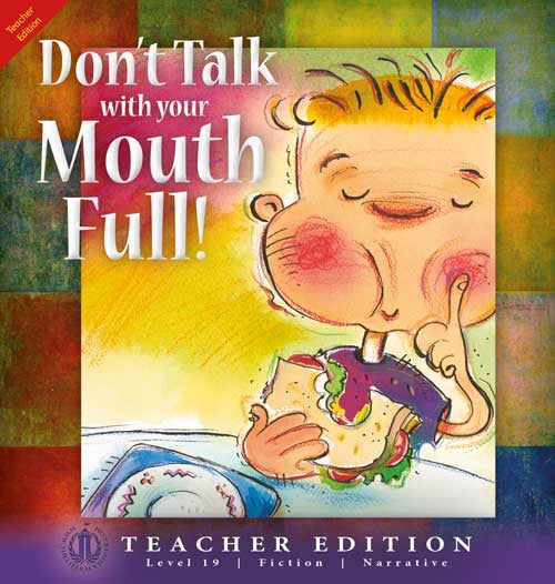 Don't Talk With Your Mouth Full (Teacher Edition - Level 19)