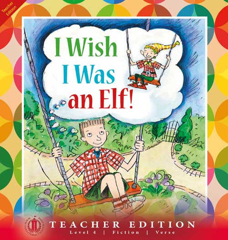 I Wish I Was an Elf (Teacher Edition - Level 4)