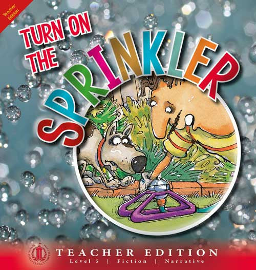 Turn On the Sprinkler (Teacher Edition - Level 5)