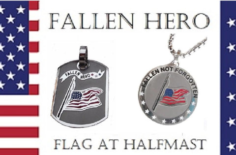 FALLEN HERO - FLAG @ HALF-MAST Pendant or Dog-tag