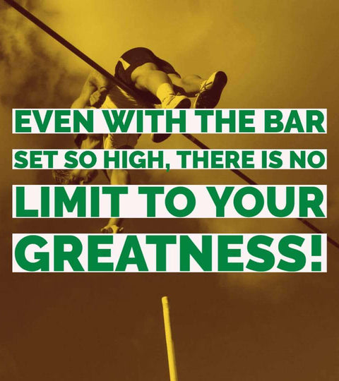 Even with the bar set so high, there is no limit to your GREATNESS
