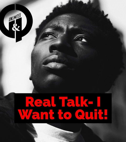 Real Talk- I Want to Quit!