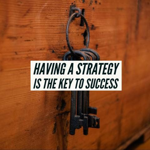 Having a STRATEGY is the KEY to SUCCESS
