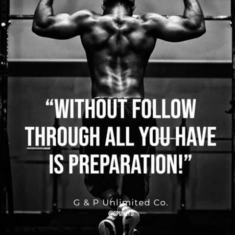 Without follow through all you have is preparation