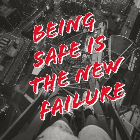 Being Safe is the New Failure-Take Risk