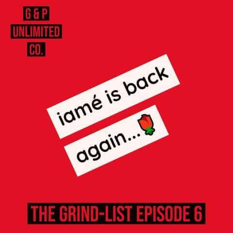 G& P Unlimited Co.-The Grind-List Episode 6 - iamé... is... still... here?