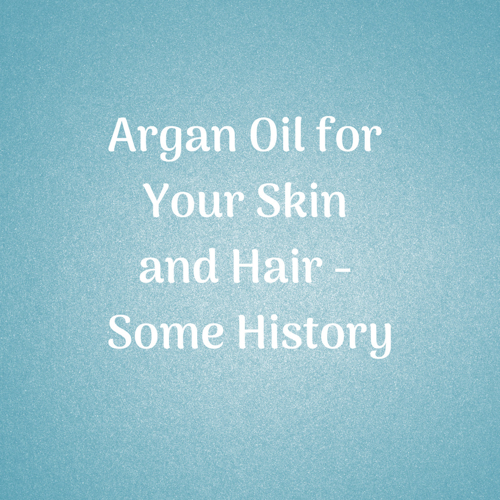 Argan Oil for Your Skin and Hair - Some Recent History