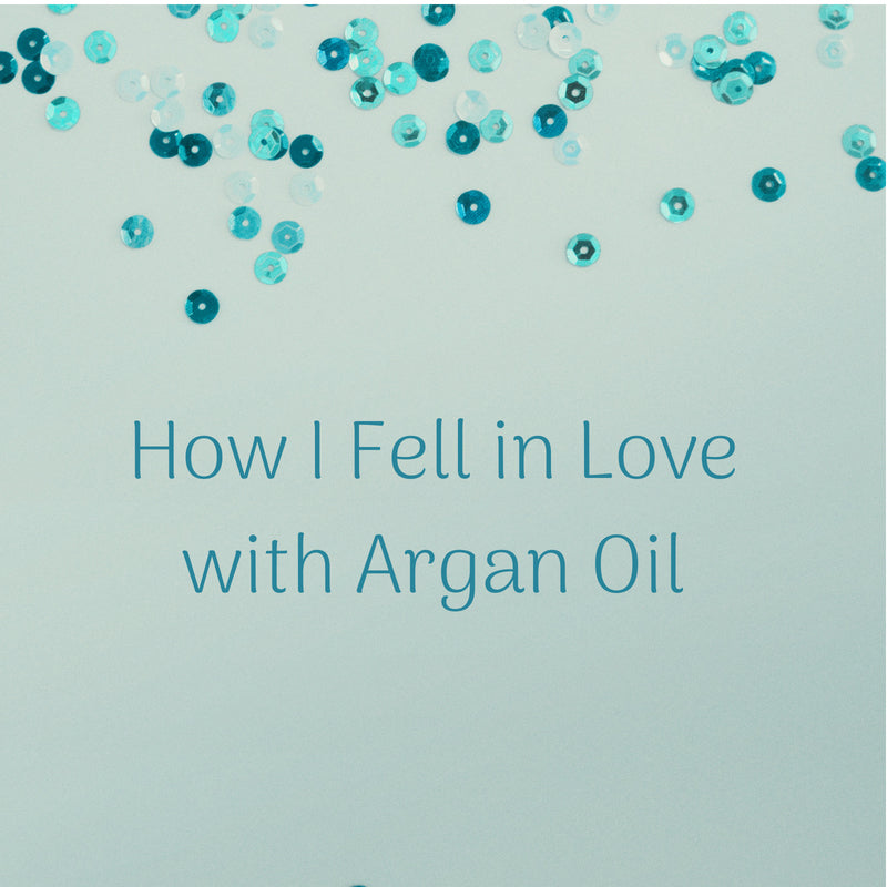 How I Fell in Love with Argan Oil
