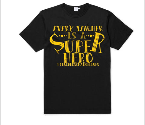 Every Teacher Is A Super Hero! Teacher Tee