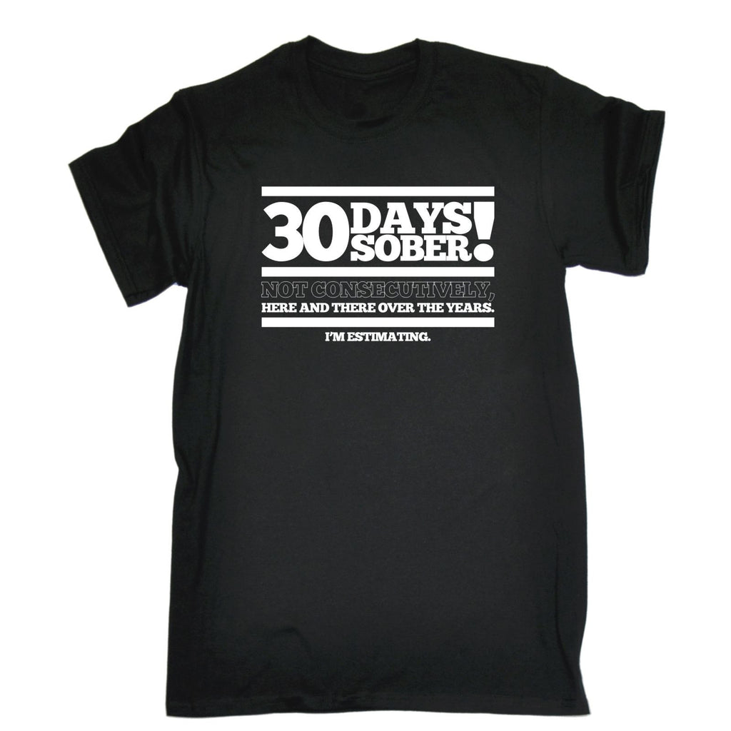 123t USA Men's 30 Days Sober Not Consecutively I'm Estimating Funny T-Shirt