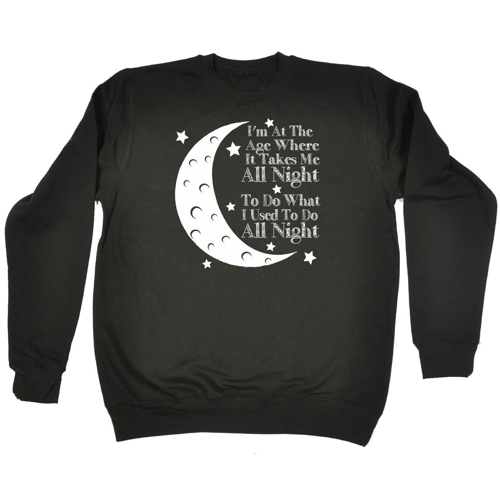 123t USA I'm At The Age All Night Funny Sweatshirt