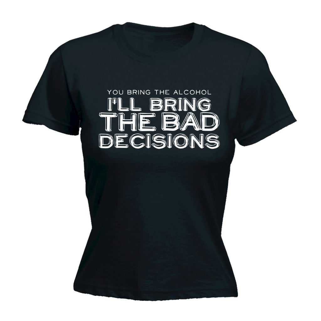 123t USA Women's You Bring The Alcohol I'll Bring The Bad Decisions Funny T-Shirt