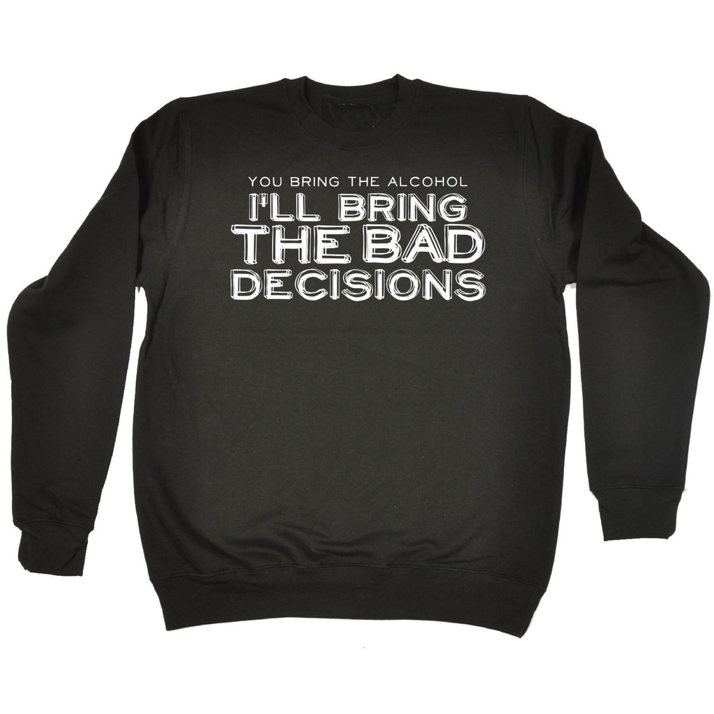 123t USA You Bring The Alcohol I'll Bring The Bad Decisions Funny Sweatshirt