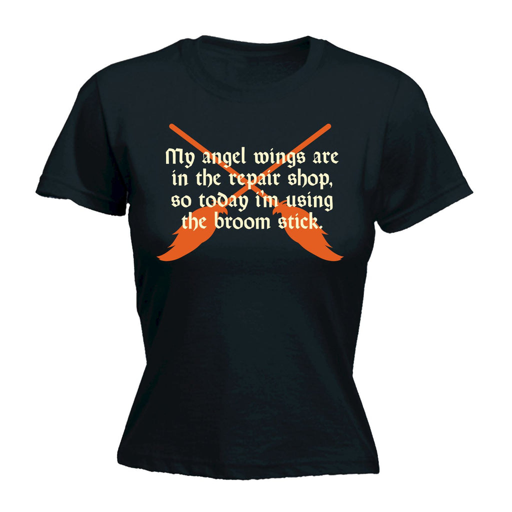 123t USA Women's My Angel Wings Are In The Repair Shop Using The Broom Stick Funny T-Shirt