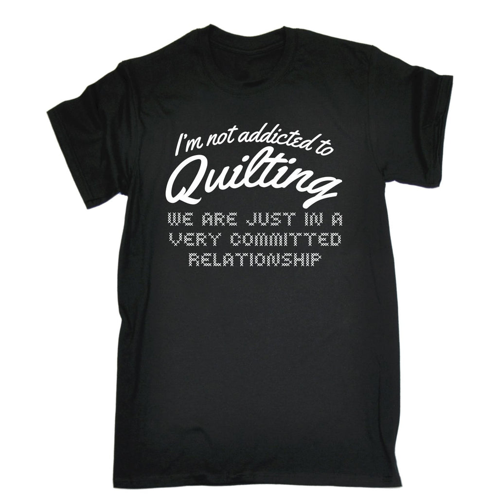 123t USA Men's I'm Not Addicted To Quilting Committed Relationship Funny T-Shirt