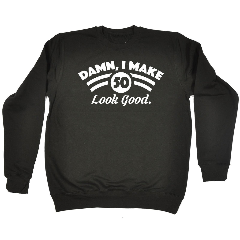 123t USA Damn I Make 50 Look Good Funny Sweatshirt