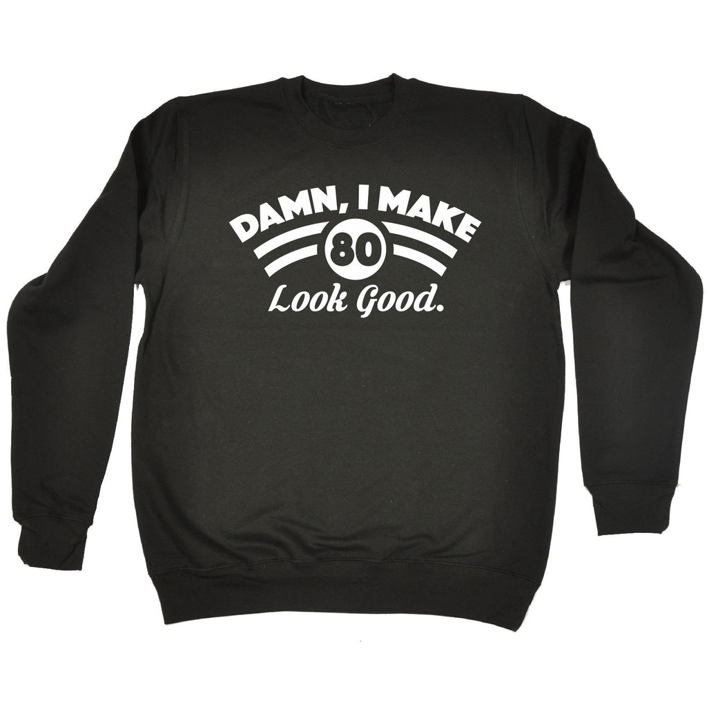 123t USA Damn I Make 80 Look Good Funny Sweatshirt