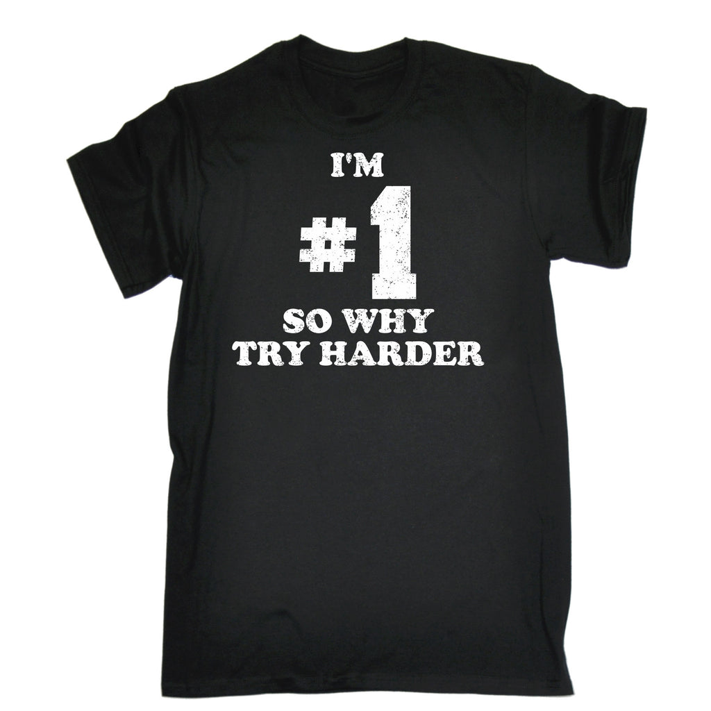 123t USA Men's I'm #1 So Why Try Harded Funny T-Shirt