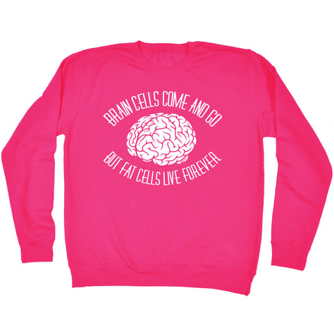 123t USA Brain Cells Come And Go But Fat Cells Live Forever Funny Sweatshirt