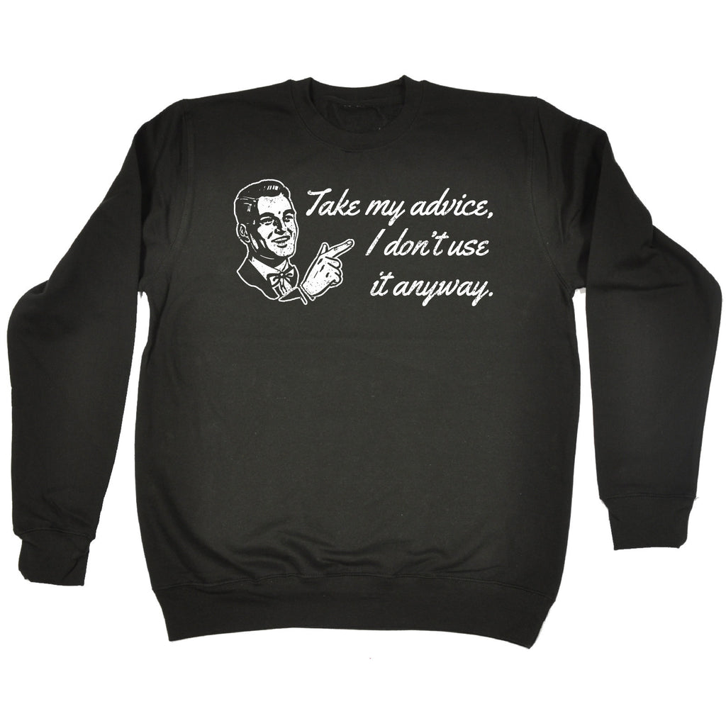 123t USA Take My Advice I Don't Use It Anyway Funny Sweatshirt