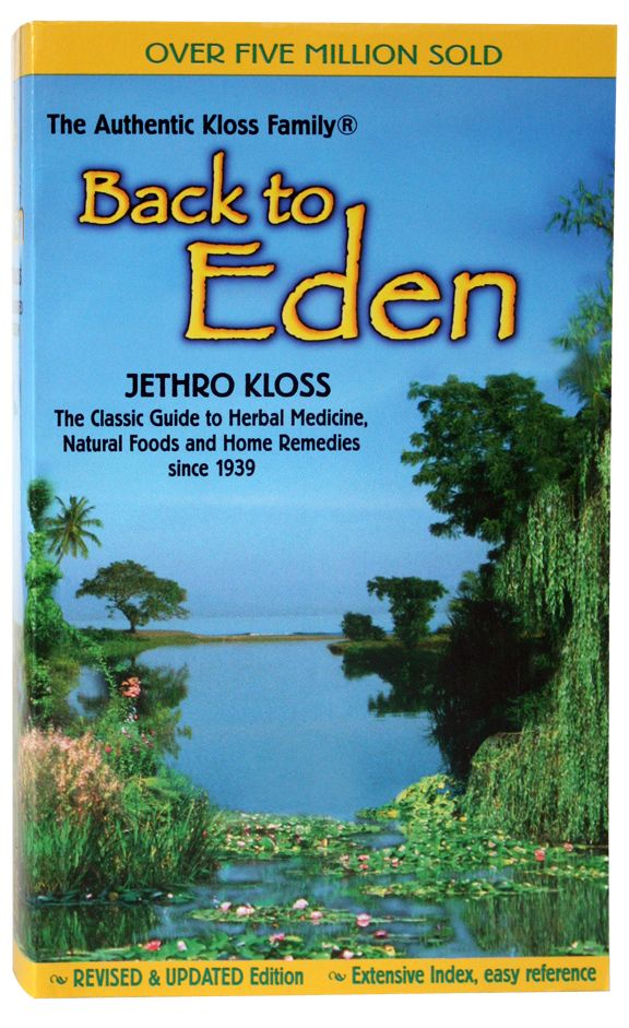 Back to Eden - The Classic Guide to Herbal Medicine, Natural Foods & Home Remedies since 1939 // Jethro Kloss