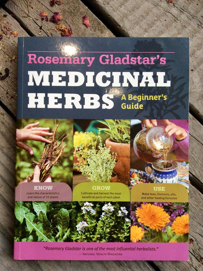 Medicinal Herbs: A Beginner's Guide: 33 Herbs to Know, Grow, and Use // Rosemary Gladstar