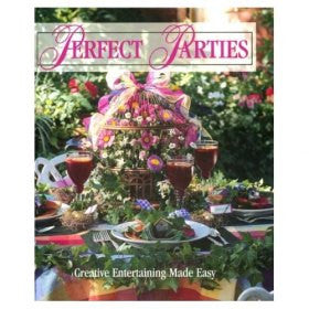 Perfect Parties: Creative Entertaining Made Easy