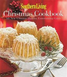 Southern Living Christmas Cookbook: All-New Ultimate Holiday Entertaining Guid