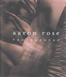 Aaron Rose: Photographs