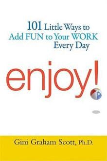 Enjoy!: 101 Little Ways to Add Fun to Your Work Every Day