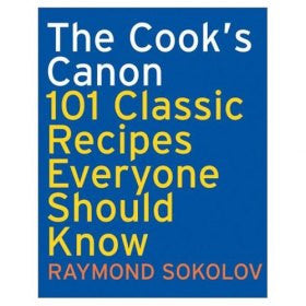 The Cook's Canon: 101 Classic Recipes Everyone Should Know
