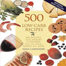 500 Low Carb Recipes: 500 Recipes from Snacks to Desserts That the Whole Family Will Love