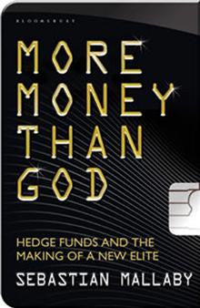 More Money Than God: Hedge Funds and the Making of the New Elite