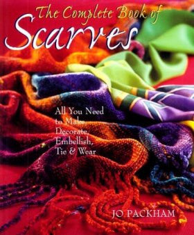 The Complete Book Of Scarves: Making, Decorating & Tying